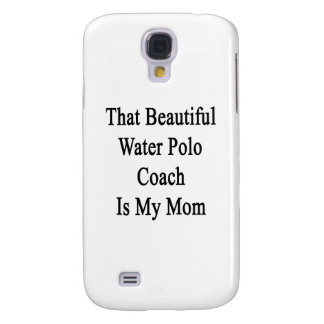 That Beautiful Water Polo Coach Is My Mom Samsung Galaxy S4 Case