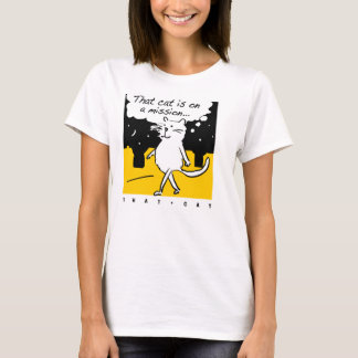 That Cat. On a mission! T-Shirt