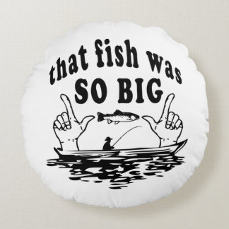 That Fish was so Big Fisherman Bragging Humor Round Pillow