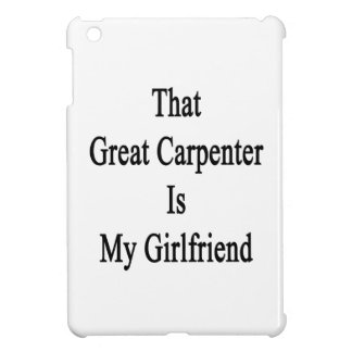That Great Carpenter Is My Girlfriend iPad Mini Covers