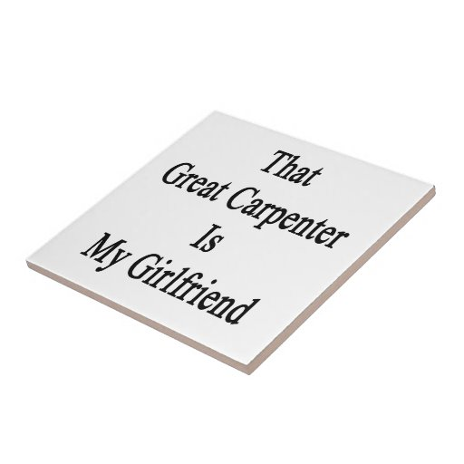That Great Carpenter Is My Girlfriend Tile