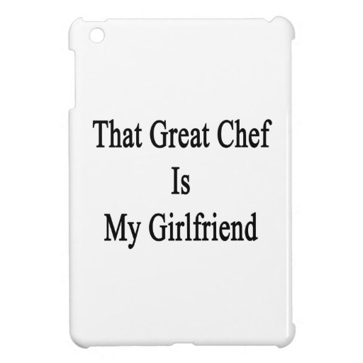 That Great Chef Is My Girlfriend iPad Mini Covers