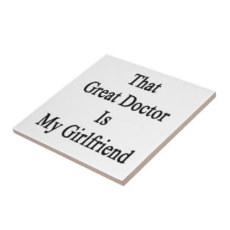 That Great Doctor Is My Girlfriend Ceramic Tile