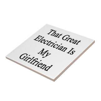 That Great Electrician Is My Girlfriend Tile