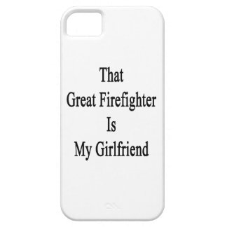 That Great Firefighter Is My Girlfriend iPhone 5 Cover