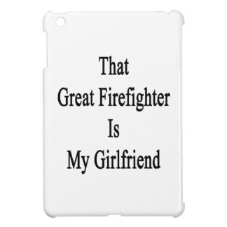 That Great Firefighter Is My Girlfriend Case For The iPad Mini