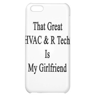 That Great HVAC R Tech Is My Girlfriend iPhone 5C Case