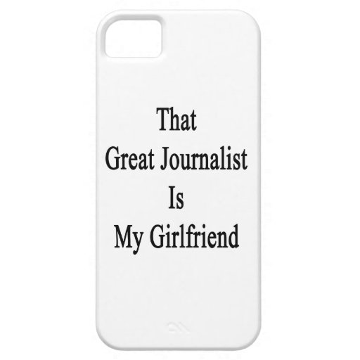 That Great Journalist Is My Girlfriend iPhone 5/5S Covers