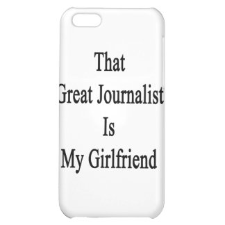 That Great Journalist Is My Girlfriend iPhone 5C Cases