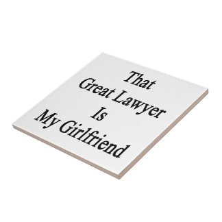 That Great Lawyer Is My Girlfriend Ceramic Tiles