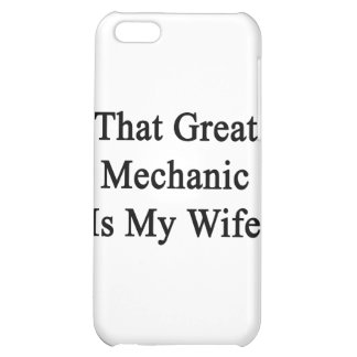 That Great Mechanic Is My Wife Case For iPhone 5C