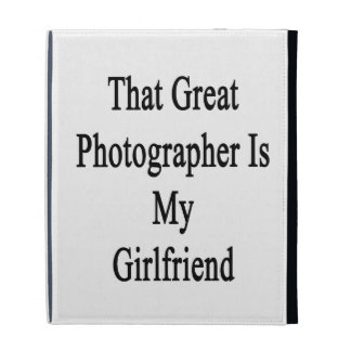 That Great Photographer Is My Girlfriend iPad Folio Cases