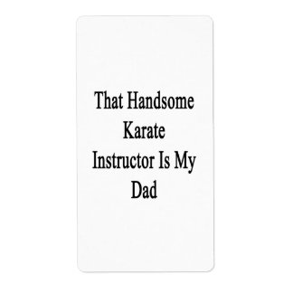 That Handsome Karate Instructor Is My Dad Shipping Labels