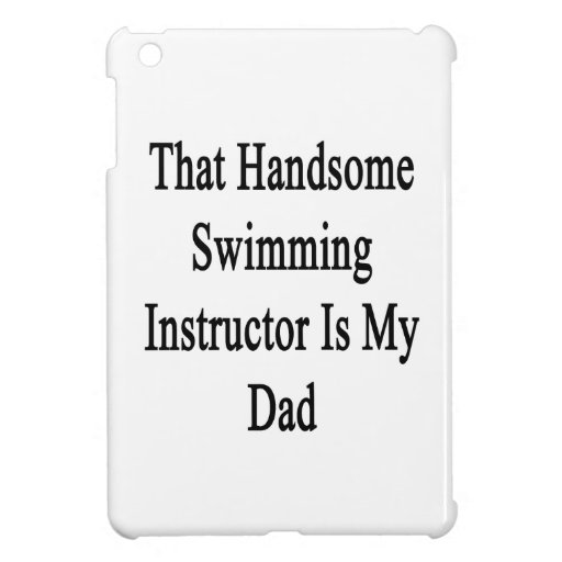 That Handsome Swimming Instructor Is My Dad iPad Mini Cases
