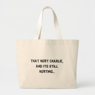That hurt Charlie, and its still hurting... Large Tote Bag