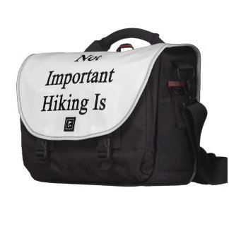 That Is Not Important Hiking Is Laptop Bags