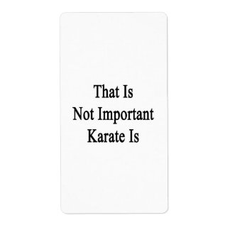 That Is Not Important Karate Is Shipping Label