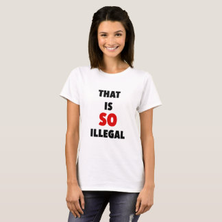 """That is So Illegal"" Trump Tee"