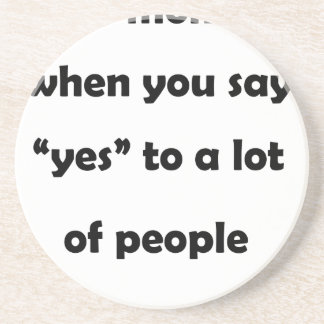 "that moment when you say ""yes""to a lot of people.p drink coaster"