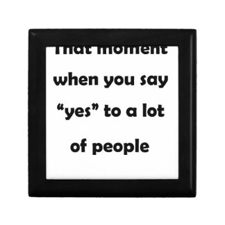 """that moment when you say """"yes""""to a lot of people.p gift box"""
