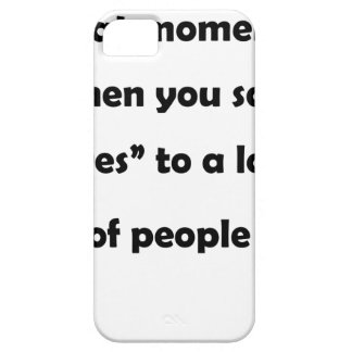 "that moment when you say ""yes""to a lot of people.p iPhone 5 cases"