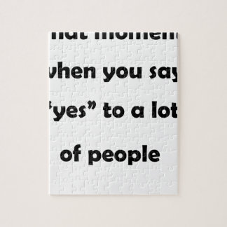 """that moment when you say """"yes""""to a lot of people.p jigsaw puzzle"""
