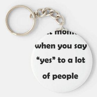 "that moment when you say ""yes""to a lot of people.p keychain"