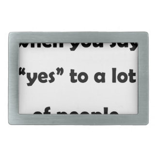 "that moment when you say ""yes""to a lot of people.p rectangular belt buckle"