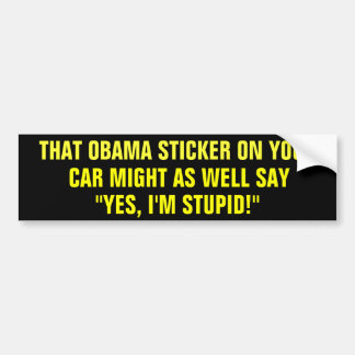 THAT OBAMA STICKER ON YOUR CAR MIGHT AS WELL SAY BUMPER STICKER