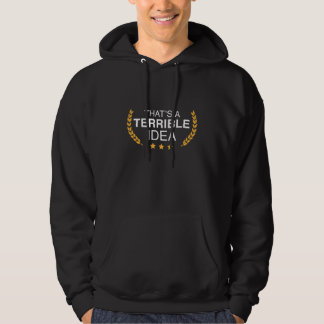 That's A Terrible Idea Hoodie