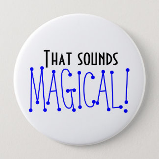 That sounds MAGICAL Pin (HUGE 4 inches)