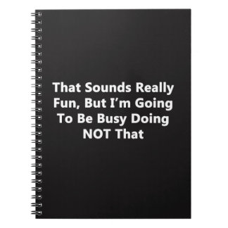 That Sounds Really Fun Spiral Notebook