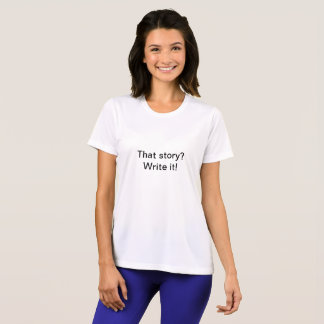 That story? Write it! T-Shirt
