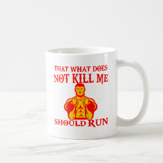 That What Does Not Kill Me Should Run Coffee Mug