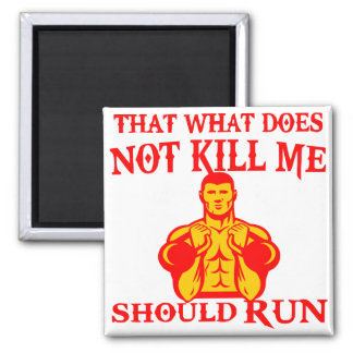 That What Does Not Kill Me Should Run Magnet