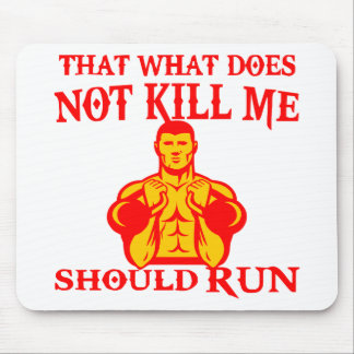 That What Does Not Kill Me Should Run Mouse Pad
