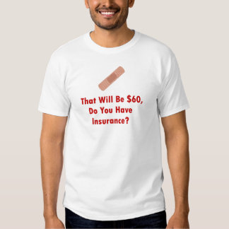 That Will Be $60, Do You Have Insurance? Shirt