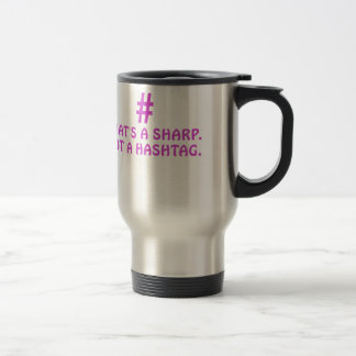 Thats a Sharp Not a Hashtag Travel Mug