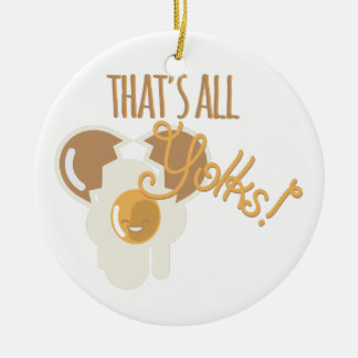 Thats All Yolks Round Ceramic Ornament