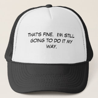 That's fine.  I'm still going to do it my way. Trucker Hat