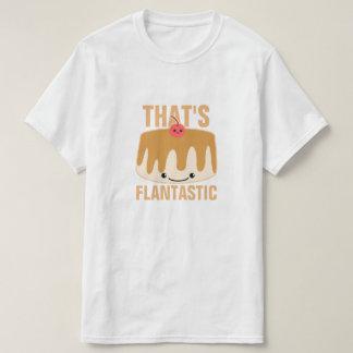 That's Flantastic T-Shirt