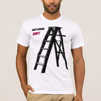That's gonna hurt! ladder T-Shirt