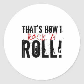 That's how I rock 'n' roll! Classic Round Sticker