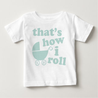 That's How I Roll Baby T-Shirt