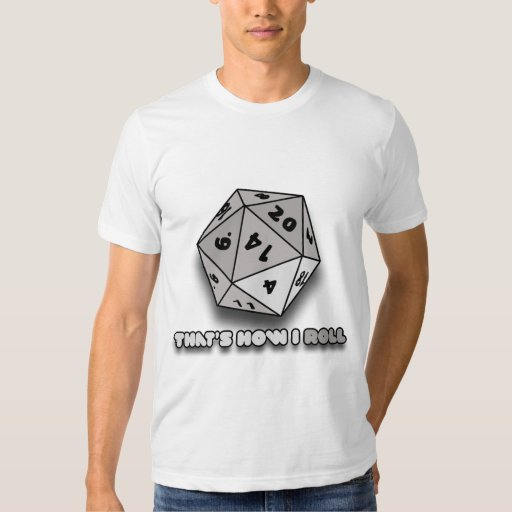 That's How I Roll d20 T Shirts