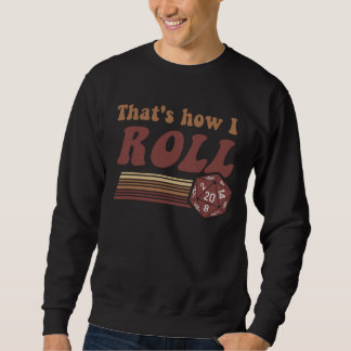 That's How I Roll Fantasy Gaming d20 Dice Sweatshirt