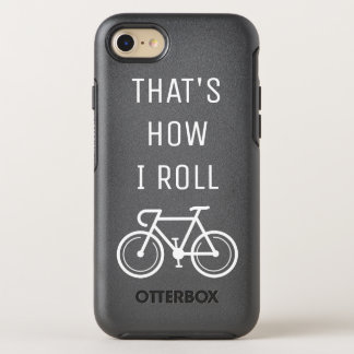 Thats how i roll funny bicycle quote iPhone 6 OtterBox Symmetry iPhone 7 Case