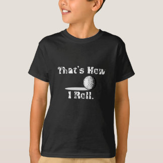That's How I Roll Golf Lover Golfing Funny Gift T-Shirt