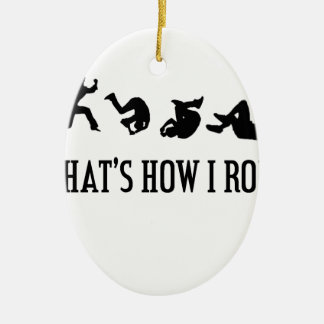 That's How I Roll.png Ceramic Ornament