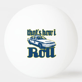 Thats How I Roll Police Ping Pong Ball